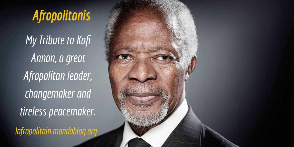 My Tribute to Kofi Annan_Afropolitanis